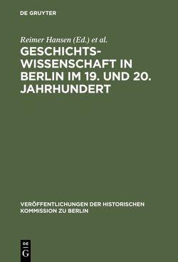 Geschichtswissenschaft in Berlin im 19. und 20. Jahrhundert von Adams,  Willi Paul, Hansen,  Reimer, Ribbe,  Wolfgang