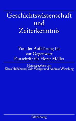 Geschichtswissenschaft und Zeiterkenntnis von Hildebrand,  Klaus, Wengst,  Udo, Wirsching,  Andreas