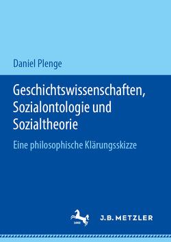 Geschichtswissenschaften, Sozialontologie und Sozialtheorie von Plenge,  Daniel