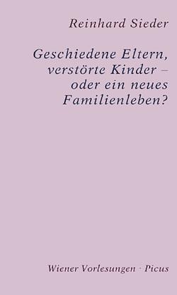 Geschiedene Eltern, verstörte Kinder – oder ein neues Familienleben? von Sieder,  Reinhard