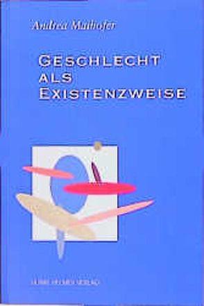 Geschlecht als Existenzweise von Maihofer,  Andrea