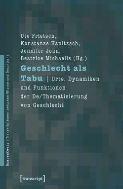 Geschlecht als Tabu von Frietsch,  Ute, Hanitzsch,  Konstanze, John,  Jennifer, Michaelis,  Beatrice