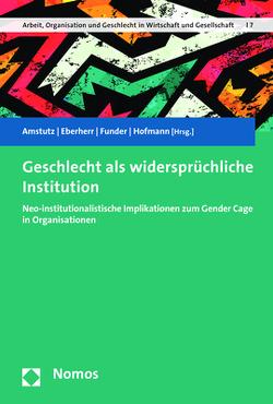 Geschlecht als widersprüchliche Institution von Amstutz,  Nathalie, Eberherr,  Helga, Funder,  Maria, Hofmann,  Roswitha