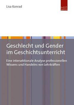Geschlecht und Gender im Geschichtsunterricht von Konrad,  Lisa