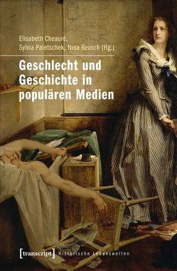Geschlecht und Geschichte in populären Medien von Cheauré,  Elisabeth, Paletschek,  Sylvia, Reusch,  Nina