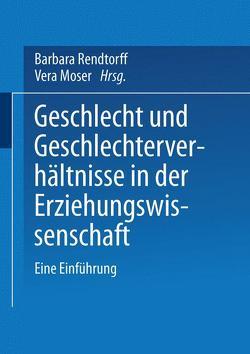 Geschlecht und Geschlechterverhältnisse in der Erziehungswissenschaft von Moser,  Vera, Rendtorff,  Barbara