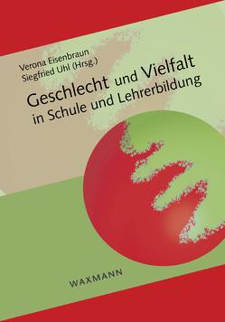 Geschlecht und Vielfalt in Schule und Lehrerbildung von Eisenbraun,  Verona, Uhl,  Siegfried