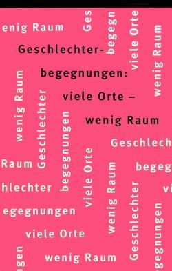 Geschlechterbegegnungen: viele Orte – wenig Raum von Rohr,  Elisabeth, van Gisteren,  Ludger