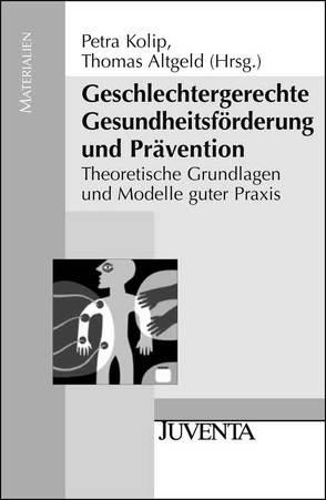Geschlechtergerechte Gesundheitsförderung und Prävention von Altgeld,  Thomas, Kolip,  Petra