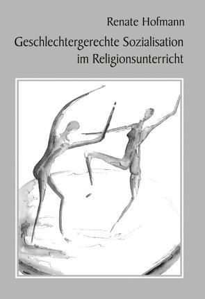 Geschlechtergerechte Sozialisation im Religionsunterricht von Hofmann,  Renate