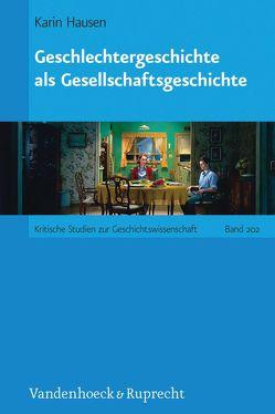 Geschlechtergeschichte als Gesellschaftsgeschichte von Hausen,  Karin
