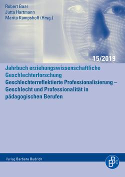 Geschlechterreflektierte Professionalisierung – Geschlecht und Professionalität in pädagogischen Berufen von Baar,  Robert, Hartmann,  Jutta, Kampshoff,  Marita