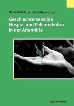 Geschlechtersensible Hospiz- und Palliativkultur in der Altenhilfe von Beyer,  Sigrid, Reitinger,  Elisabeth