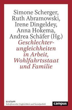 Geschlechterungleichheiten in Arbeit, Wohlfahrtsstaat und Familie von Abramowski,  Ruth, Dingeldey,  Irene, Hokema,  Anna, Schäfer,  Andrea, Scherger,  Simone