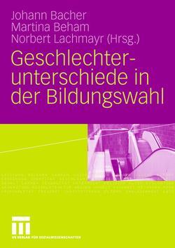 Geschlechterunterschiede in der Bildungswahl von Bacher,  Johann, Beham,  Martina, Lachmayr,  Norbert