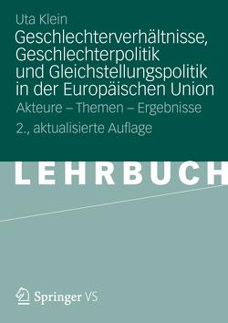 Geschlechterverhältnisse, Geschlechterpolitik und Gleichstellungspolitik in der Europäischen Union von Klein,  Uta
