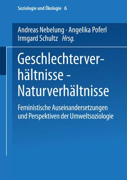 Geschlechterverhältnisse — Naturverhältnisse von Nebelung,  Andreas, Poferl,  Angelika, Schultz,  Irmgard