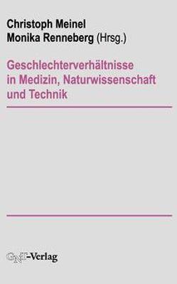 Geschlechterverhältnisse in Medizin, Naturwissenschaft und Technik von Meinel,  Christoph, Renneberg,  Monika