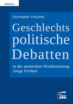 Geschlechtspolitische Debatten in der neurechten Wochenzeitung Junge Freiheit von Fritzsche,  Christopher