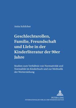 Geschlechtsrollen, Familie, Freundschaft und Liebe in der Kinderliteratur der 90er Jahre von Schilcher,  Anita