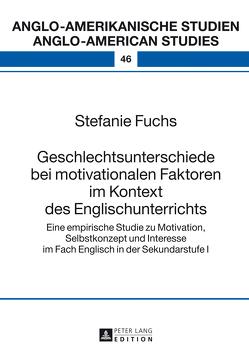 Geschlechtsunterschiede bei motivationalen Faktoren im Kontext des Englischunterrichts von Fuchs,  Stefanie