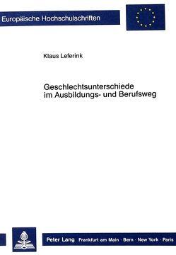 Geschlechtsunterschiede im Ausbildungs- und Berufsweg von Leferink,  Klaus