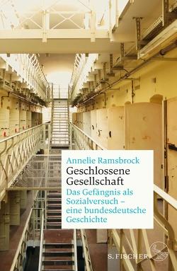 Geschlossene Gesellschaft. Das Gefängnis als Sozialversuch – eine bundesdeutsche Geschichte von Ramsbrock,  Annelie