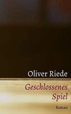 Geschlossenes Spiel von Riede,  Oliver
