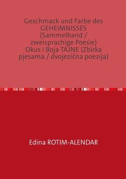 Geschmack und Farbe des GEHEIMNISSES (Sammelband / zweisprachige Poesie) Okus i Boja TAJNE (Zbirka pjesama / dvojezična poezija) von Rotim-Alendar,  Edina