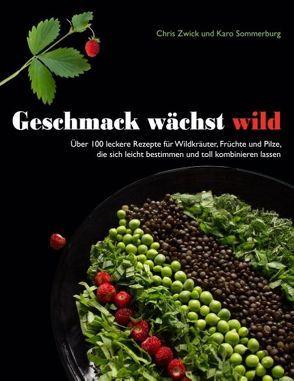 Geschmack wächst wild von Sommerburg,  Karo, Zwick,  Chris