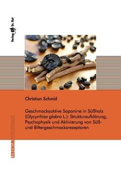 Geschmacksaktive Saponine in Süßholz (Glycyrrhiza glabra L.): Strukturaufklärung, Psychophysik und Aktivierung von Süß- und Bittergeschmacksrezeptoren von Schmid,  Christian