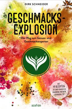 Geschmacksexplosion – Der Weg zum Genuss- und Geschmacksexperten von Schneider,  Dirk