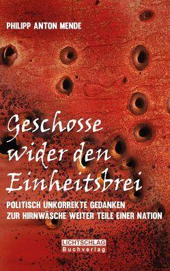 Geschosse wider den Einheitsbrei von Mende,  Philipp Anton