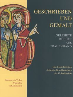 Geschrieben und gemalt: Gelehrte Bücher aus Frauenhand von Härtel,  Helmar