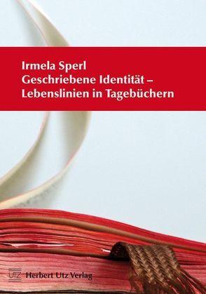 Geschriebene Identität – Lebenslinien in Tagebüchern von Sperl,  Irmela Amelie