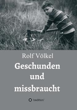 Geschunden und missbraucht von Völkel,  Rolf