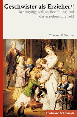 Geschwister als Erzieher?! von Kreuzer,  Tillmann F.