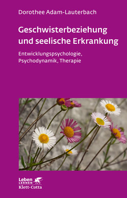 Geschwisterbeziehung und seelische Erkrankung von Adam-Lauterbach,  Dorothee