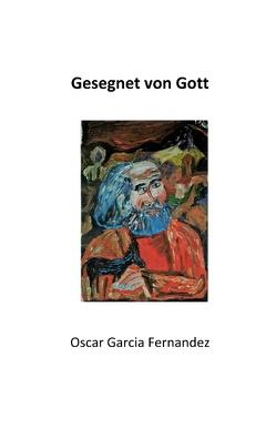 Gesegnet von Gott von Garcia Fernandez,  Oscar