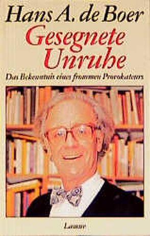 Gesegnete Unruhe von Boer,  Hans A de