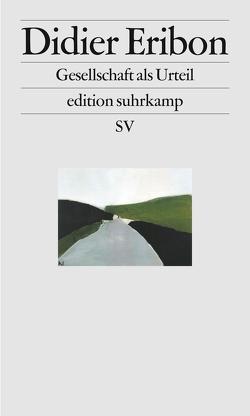 Gesellschaft als Urteil von Eribon,  Didier, Haberkorn,  Tobias