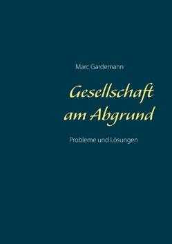 Gesellschaft am Abgrund von Gardemann,  Marc