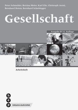 Gesellschaft Ausgabe B, Arbeitsheft (Print inkl. eLehrmittel) (Neuauflage) von Aerni,  Christoph, Meier,  Bettina, Roten,  Bernhard, Scheidegger,  Bernhard, Schneider,  Peter, Uhr,  Karl