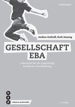 Gesellschaft EBA, Arbeitsheft (Print inkl. eLehrmittel) von Guthoff,  Andrea, Imseng,  Ruth