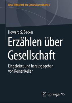 Gesellschaft erzählen von Becker,  Howard, Keller,  Reiner
