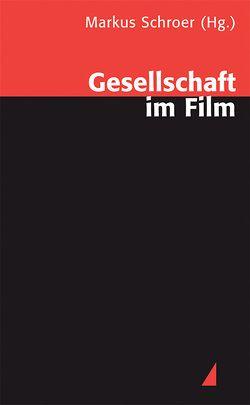 Gesellschaft im Film von Schroer,  Markus