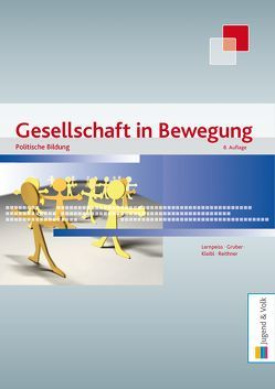 Gesellschaft in Bewegung – Politische Bildung / Gesellschaft in Bewegung von Gruber,  Ronald, Kleibl,  Karin, Lernpeiss,  Angela, Reithner,  Michael