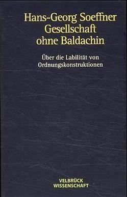 Gesellschaft ohne Baldachin von Soeffner,  Hans G