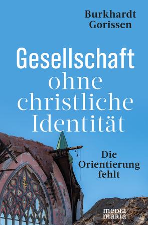 Gesellschaft ohne christliche Identität von Gorissen,  Burkhardt
