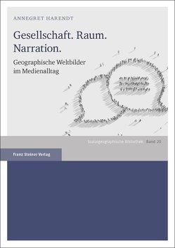 Gesellschaft. Raum. Narration. von Harendt,  Annegret, Wastl-Walter,  Doris